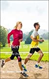 Born to Run: How to Train for and win Any Marathon