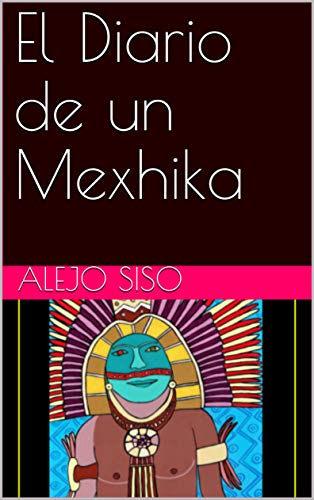 El Diario de un Mexhika