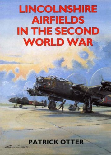 Lincolnshire Airfields in the Second World War (British Airfields of World War II)