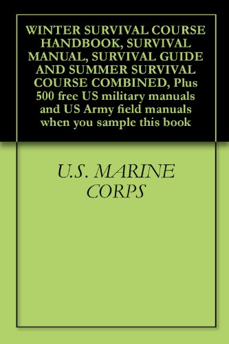 WINTER SURVIVAL COURSE HANDBOOK, SURVIVAL MANUAL, SURVIVAL GUIDE AND SUMMER SURVIVAL COURSE COMBINED, Plus 500 free US military manuals and US Army field ... when you sample this book (English Edition)