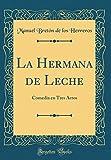 La Hermana de Leche: Comedia en Tres Actos (Classic Reprint)