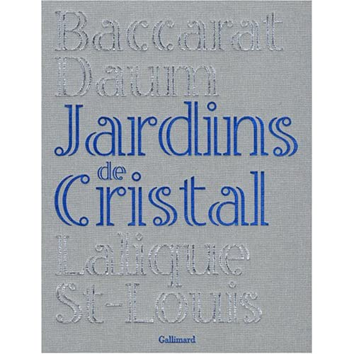 Jardins de cristal: Baccarat, Daum, Lalique, Saint-Louis
