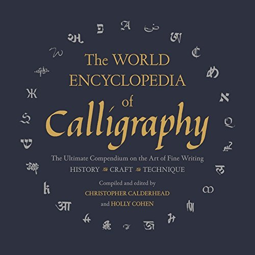 The World Encyclopedia of Calligraphy: The Ultimate Compendium on the Art of Fine Writing