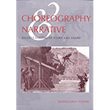 Choreography and Narrative: Ballet's Staging of Story and Desire by Susan Leigh Foster (1996-11-01)