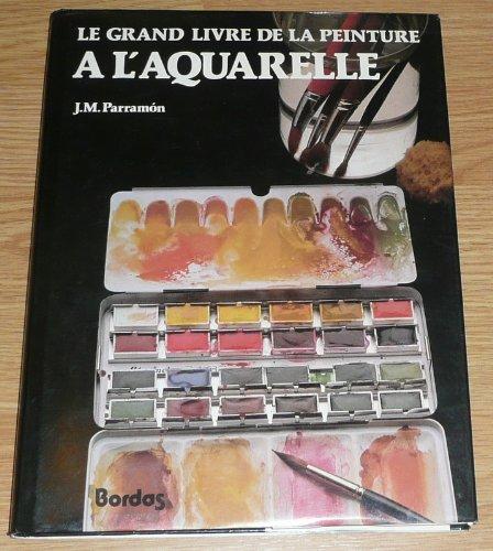 Le Grand livre de la peinture à l'aquarelle : Histoire, étude, matériel, techniques, thèmes, théorie et pratique de la peinture à l'aquarelle