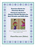 Timeless Herbs for Timeless Beauty: Classical and Secret Chinese Herbal Recipes for Anti-Wrinkle and Silky Skin (Journal of Chinese Herbal Medicine and Acupuncture)