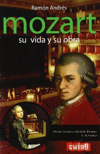 Mozart. Su vida y su obra: La definitiva aproximación al perfil humano y artístico del virtuoso compositor. (Musica (swing)) por Ramón Andrés