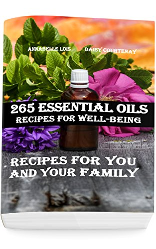 265 Essential Oils Recipes For Well-Being: Recipes For You And Your Family (English Edition)