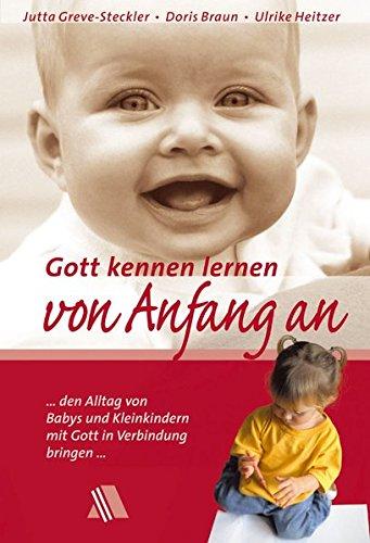 Gott kennen lernen von Anfang an: ... den Alltag von Babys und Kleinkindern mit Gott in Verbindung bringen