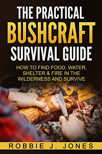The Practical Bushcraft Survival Guide: How to Find Food, Water, Shelter & Fire In The Wilderness and Survive - Basic Bushcraft 101 Epub Descargar Gratis