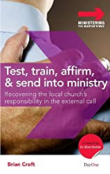 Test, Train, Affirm, and Send Into Ministry: Recovering the Local Church's Responsibility in the External Call (Ministering the Master's Way)