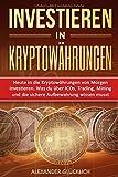 INVESTIEREN IN KRYPTOWÄHRUNGEN: Heute in die Kryptowährungen von Morgen investieren.