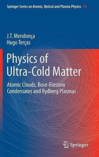 Physics of Ultra-Cold Matter: Atomic Clouds, Bose-Einstein Condensates and Rydberg Plasmas (Springer Series on Atomic, Optical, and Plasma Physics) by J.T. Mendonça (2012-11-21)