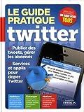 Le guide pratique Twitter. Publier des t...