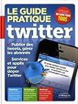 Le guide pratique Twitter. Publier de...