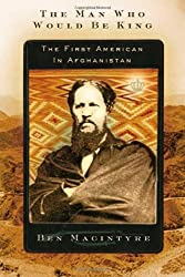 The Man Who Would Be King: The First American in Afghanistan by Ben Macintyre (2004-04-21)