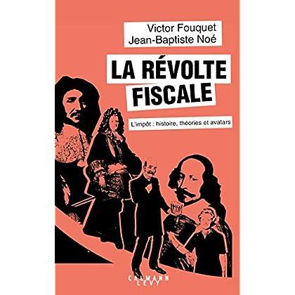 La révolte fiscale: L'impôt : histoire, théories et avatars