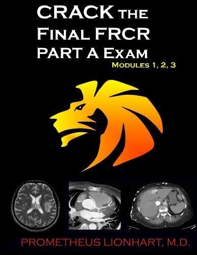 CRACK the Final FRCR PART A Exam - Modules 1, 2, 3 (Volume 1) by Prometheus Lionhart M.D. (2015-09-03)
