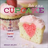 Bake It in a Cupcake: 50 Treats with a Surprise Inside by Megan Seling (2012-10-02)