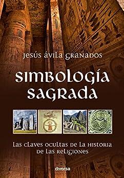 Simbología Sagrada: Las Claves Ocultas De La Historia De Las Religiones por Jesús Ávila Granados epub
