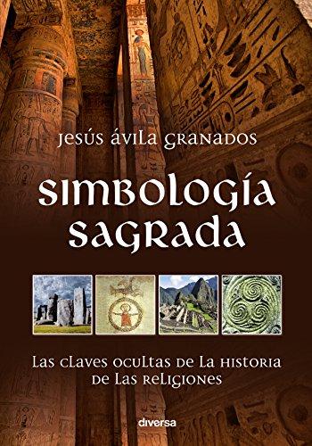 Simbología sagrada: Las claves ocultas de la historia de las religiones (Misterios nº 8) por Jesús Ávila Granados