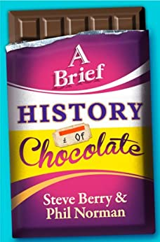 A Brief History of Chocolate by [Berry, Steve, Norman, Phil]