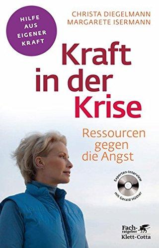 Kraft in der Krise: Ressourcen gegen die Angst (Fachratgeber Klett-Cotta / Hilfe aus eigener Kraft)