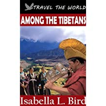 Among the Tibetans (Annotated the Tibetan History and Illustrated with special 20 Tibet beautiful pictures) (English Edition)