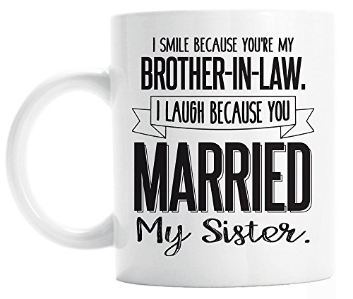 Funny Brother in Law Mug I Smile Because You're My Brother In Law I Laugh Because You Married My Sister Gifts for…