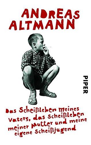 Buchseite und Rezensionen zu 'Das Scheißleben meines Vaters, das Scheißleben meiner Mutter und meine eigene Scheißjugend' von Andreas Altmann