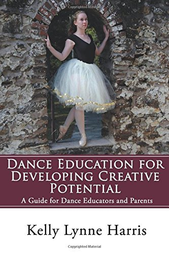 Dance Education for Developing Creative Potential: A Guide for Teachers and Parents by Prof Kelly Lynne Harris (2016-06-15)