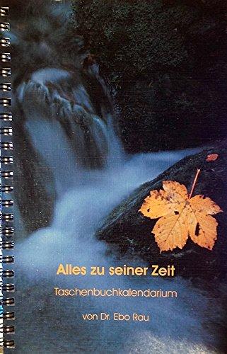 Alles zu seiner Zeit. Immerwährender Taschenbuchkalender -ein Kalendarium-. Mit täglichen Anregungen zur Krankheits-, Konflikt-, Lebens- und Todesbewältigung.