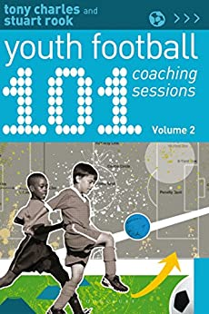 101 Youth Football Coaching Sessions Volume 2 by [Charles, Tony, Rook, Stuart]