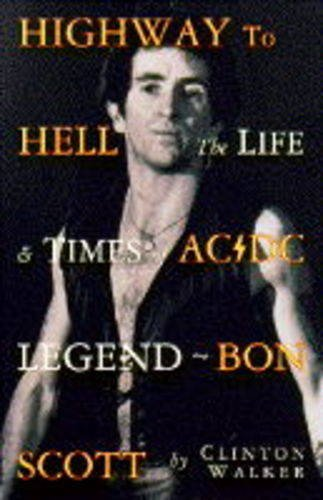 Highway To Hell: The Life And Times Of Ac/Dc Legend - Bon Scott