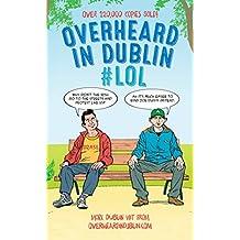 Overheard in Dublin #LOL: More Dublin Wit from Overheardindublin.com
