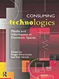 [(Consuming Technologies : Media and Information in Domestic Spaces)] [Edited by Roger Silverstone ] published on (Decem