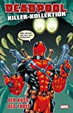 Deadpool Killer-Kollektion: Bd. 5: Der Kuss des Todes