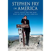Stephen Fry in America: Fifty States and the Man Who Set Out to See Them All (English Edition)