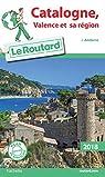 Guide du Routard Catalogne, Valence et sa région 2018: par Guide du Routard