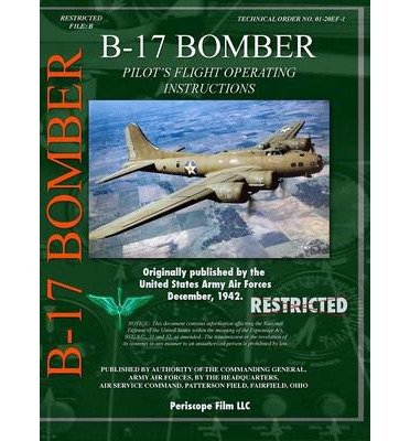 [(B-17 Bomber Pilot's Flight Operating Manual)] [Author: Periscope Film Com] published on (December, 2013)
