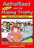 Aethelflaed & the Missing Trophy (Upper-Intermediate / Advanced): English Audio Reading & Activity Book (B2 / C1) with Exercises. (PNG English Readers) (English Edition)