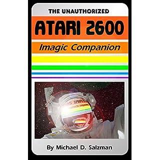 The Unauthorized Atari 2600 Imagic Companion: Magic and Imagination - 16 Almost Forgotten Classics For The Atari 2600