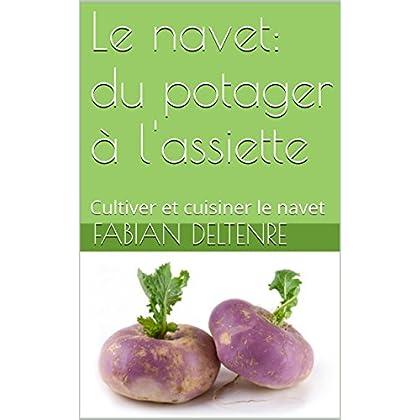 Le navet: du potager à l'assiette: Cultiver et cuisiner le navet