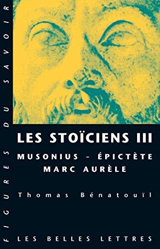 Les Stociens III: Musonius, pictte et Marc Aurle (Figures du savoir t. 45)