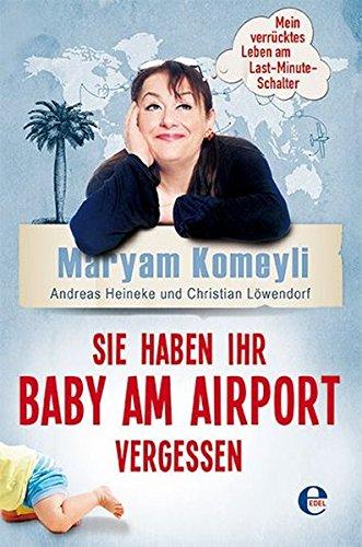 Preisvergleich Produktbild Sie haben Ihr Baby am Airport vergessen: Mein verrücktes Leben am Last-Minute-Schalter