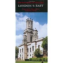 London: East v. 5: East Vol 5 (Pevsner Architectural Guides: Buildings of England)