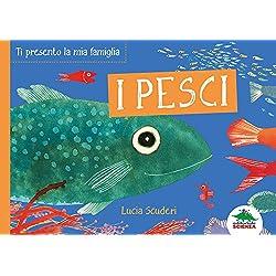 I pesci. Ti presento la mia famiglia. Ediz. a colori