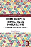 Digital Disruption in Marketing and Communications: A Strategic and Organizational Approach (Routledge Studies in Marketing) (English Edition)