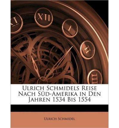 Ulrich Schmidels Reise Nach SD-Amerika in Den Jahren 1534 Bis 1554 (Paperback) - Common