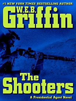 The Shooters (A Presidential Agent Novel) von [Griffin, W.E.B.]